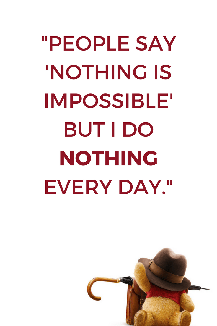 People Say Nothing Is Impossible But I Do Nothing Every Day // Christopher  Robin Quotes U003e