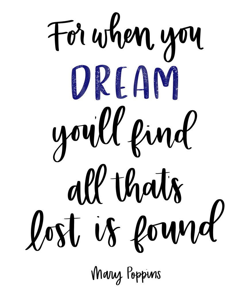 For when you dream, you'll find all that's lost is found - Mary Poppins, Mary Poppins Returns song lyrics, Where the Lost Things Go, songs from Mary Poppins Returns, #marypoppins #disney #moviequotes #songlyrics #dreamquotes