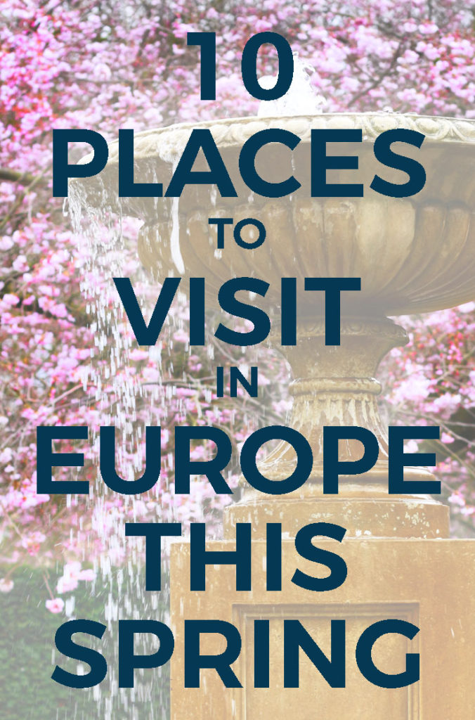 10 Picturesque Places for Spring Weekend Getaway : Nice places to visit in Europe in April & May