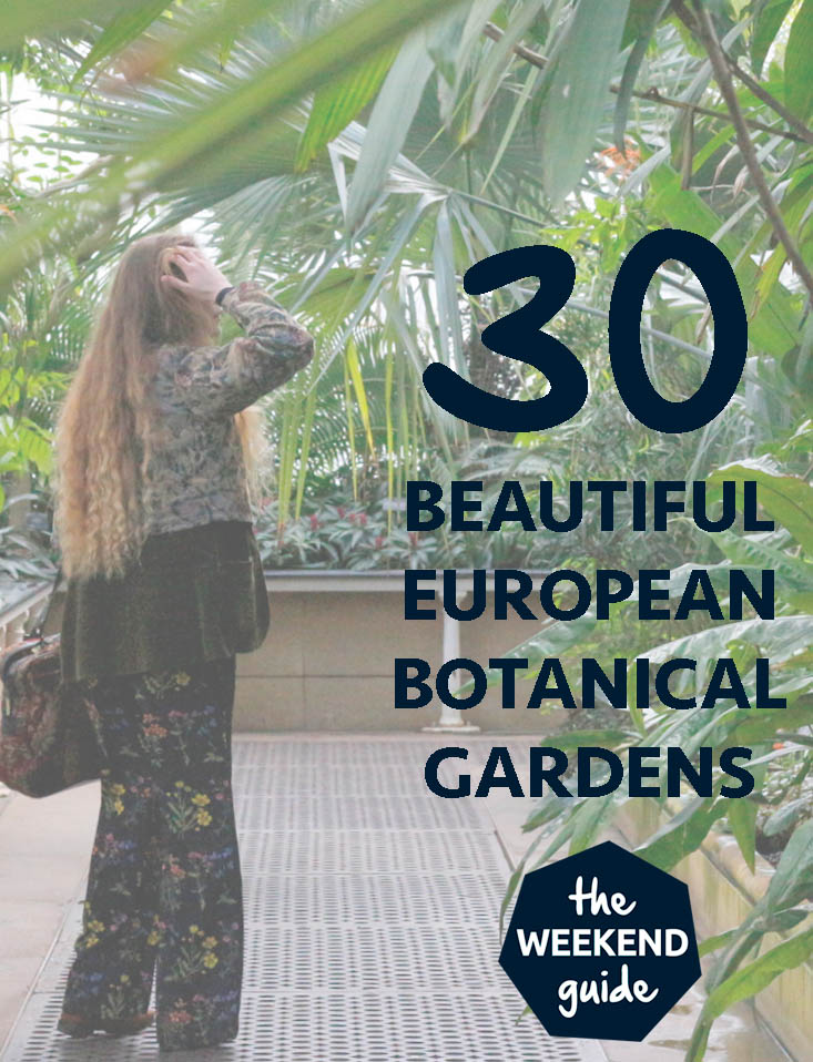Here are our favorite botanical gardens in Europe and what makes them extra special. - theweekendguide.com