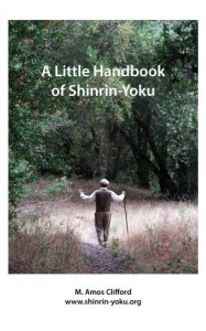 A Little Handbook of Shinrin-Yoku by Amos Clifford