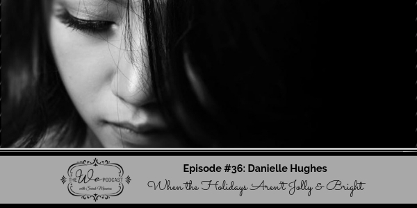 The We Podcast #36: Dani Hughes- When the Holidays Aren't Always Jolly and Bright