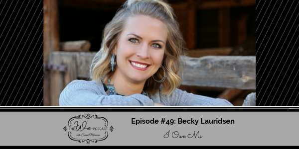The We Podcast #49: Becky Lauridsen- I Owe Me!