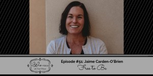 The We Podcast #51: Jaime Carden-O'Brien- Free to Be