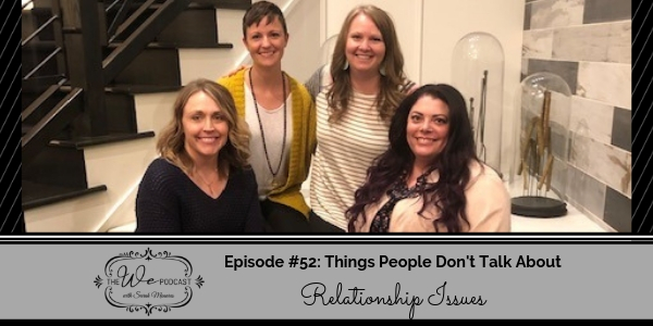 The We Podcast #52: Things People Don't Talk About- Relationship Issues