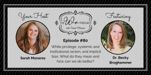 The We Podcast #80: Dr. Becky Broghammer- White Privilege