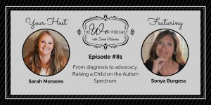 The We Podcast #81: Sonya Burgess- Parenting a Child on the Autism Spectrum