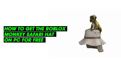 How to get the Roblox Monkey Safari Hat on PC for free