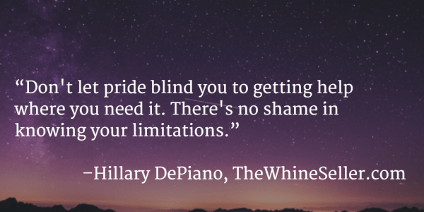 Don't let pride blind you to getting help where you need it. There's no shame in knowing your limitations.