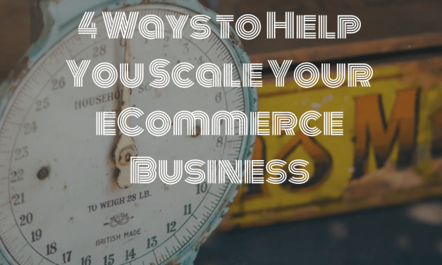 4 Ways to Help You Scale Your eCommerce Business