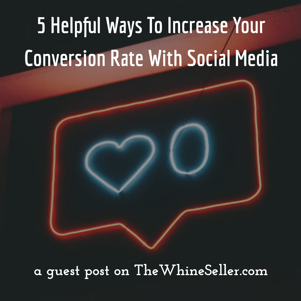 5 Helpful Ways To Increase Your Conversion Rate With Social Media