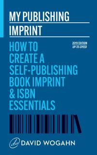 My Publishing Imprint: How to Create a Self-Publishing Book Imprint & ISBN Essentials David Wogahn