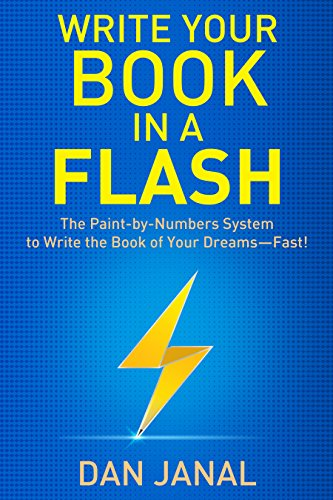 Write Your Book in a Flash: The Paint-by-Numbers System to Write the Book of Your Dreams—FAST! by Dan Janal