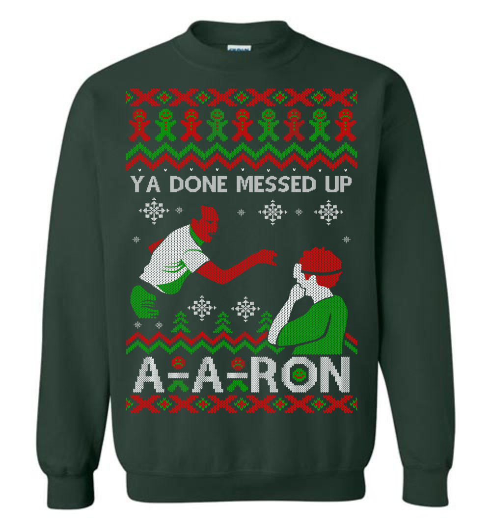 Ya Done Messed Up A A Ron Ugly Sweater 2017 The