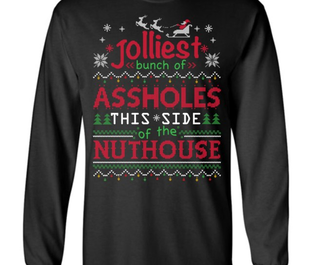 Jolliest Bunch Of Assholes This Side Of The Nuthouse Ugly Christmas Sweater