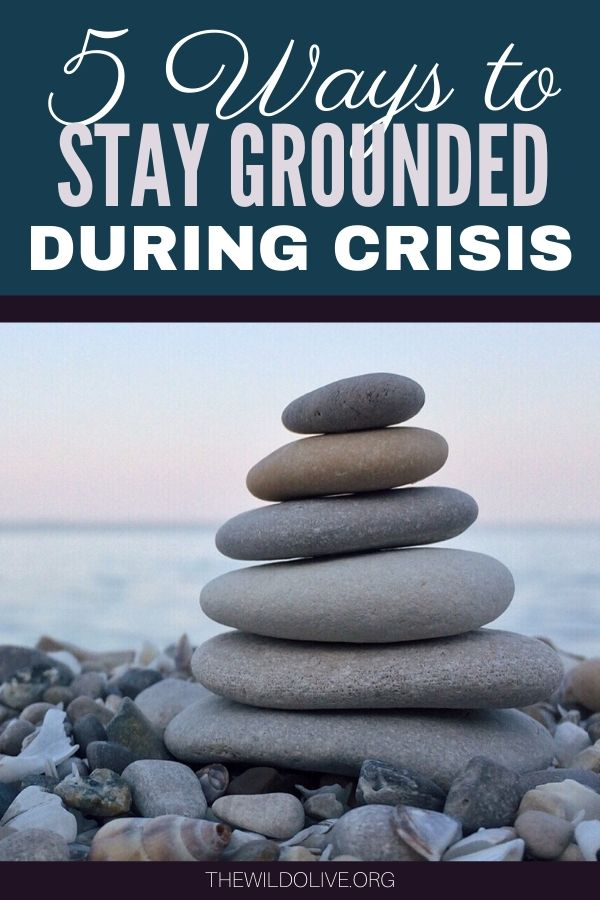 5 Ways to Stay Grounded in Crisis   How to Cope with Uncertainty