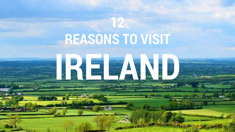 Twelve Reasons To Visit Ireland
