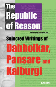 The Republic of Reason: Words They Could Not KillSelected Writings of Dabholkar, Pansare and KalburgiNew Delhi: Sahmat, 2015