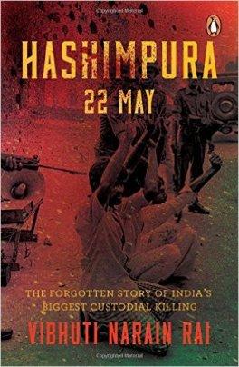 Hashimpura 22 May by Vibhuti Narain Rai. Penguin, 2016