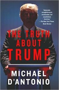 Michael D'Antonio <em>The Truth About Trump</em> Thomas Dunne, 2016