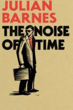 The Noise of Time by Julian Barnes, published by Random House, 2016