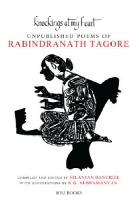 Rabindranath Tagore Knockings At My Heart Roli Books, 2016