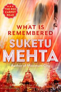 What is Remembered Suketu Mehta Juggernaut Books, 2016