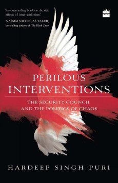 Hardeep Singh Puri Perilous Interventions: The Security Council and the Politics of Chaos HarperCollins, 2016