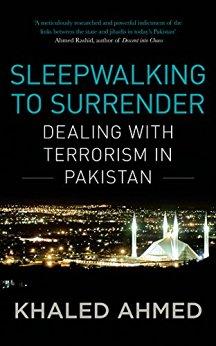 Khalid AhmedSleepwalking to Surrender: Dealing with Terrorism in PakistanViking, 2016
