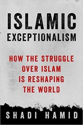 Shadi Hamid Islamic Exceptionalism Macmillan US, 2016