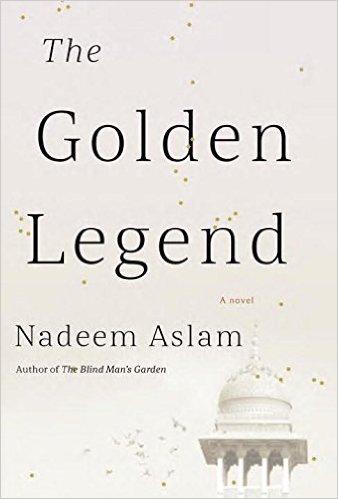 Nadeem Aslam <em>The Golden Legend</em> Penguin Random House, 2017