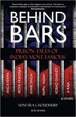 Sunetra Choudhury <em>Behind Bars: Prison Tales of India's Most Famous</em> Roli Books, 2017
