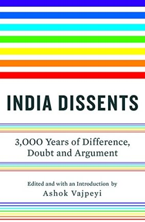 Ashok Vajpeyi (edited) <em>India Dissents: 3,000 Years of Difference, Doubt and Argument</em> Speaking Tiger, 2017