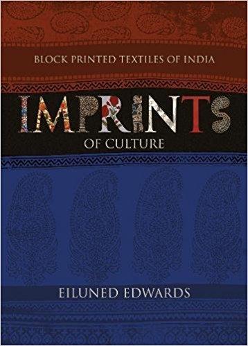 Eiluned Edwards <em>Imprints of Culture: Block Printed Textiles of India</em> Niyogi Books, 2016