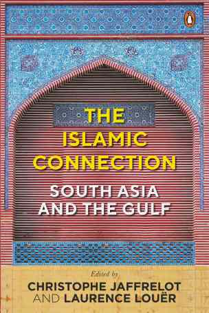 Christophe Jaffrelot and Laurence Louër <em>The Islamic Connection: South Asia and the Gulf</em> Penguin, 2017