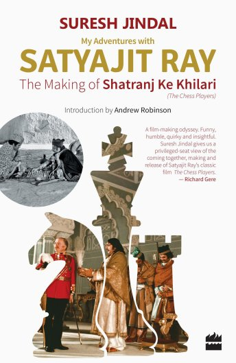 Suresh Jindal <em>My Adventures with Satyajit Ray: The Making of Shatranj ke Khiladi</em> Harper Collins, 2017
