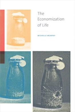 Michelle Murphy <em>The Economization of Life</em> Duke University Press, 2017