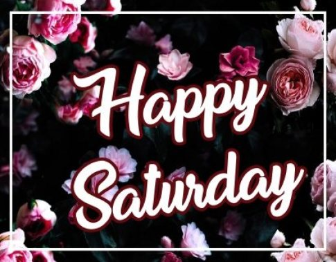 happy-saturday-flowers-wishing-greetings-cards-images-wishes-pictures-hd-free-download-for-facebook-whatsapp-status