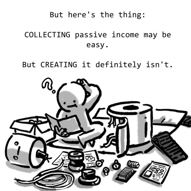 But here's the thing: COLLECTING passive income may be easy. But CREATING it definitely isn't.