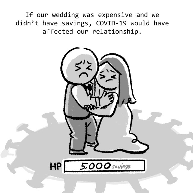 If our wedding was expensive and we didn't have savings, COVID-19 would have affected our relationship.