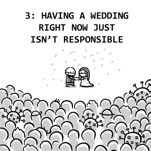 3: HAVING A WEDDING RIGHT NOW JUST ISN'T RESPONSIBLE
