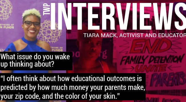 TWP Interviews: TIARA MACK, activist and educator