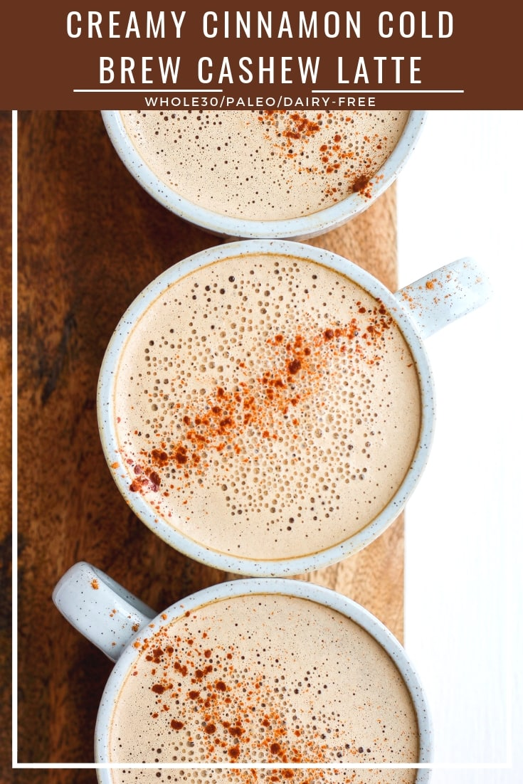 Creamy Cinnamon Cashew Latte - a delicious treat that is Whole30 and Paleo! #cashewcoffee #coldbrew #paleo #dairyfree #butfirstcoffee