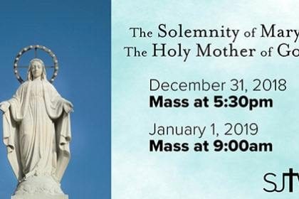 Solemnity of Mary, the Holy Mother of God Mass at 5:30 Dec. 31 and 9:00am Jan. 1