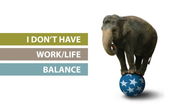 """I don't have work/life balance"""