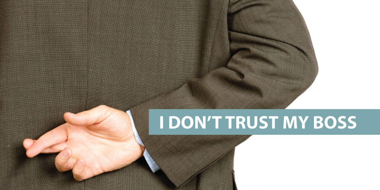 """I don't trust my boss"""