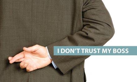 """I don't trust my boss"""