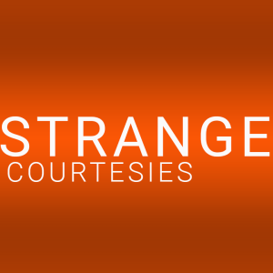 strange courtesies