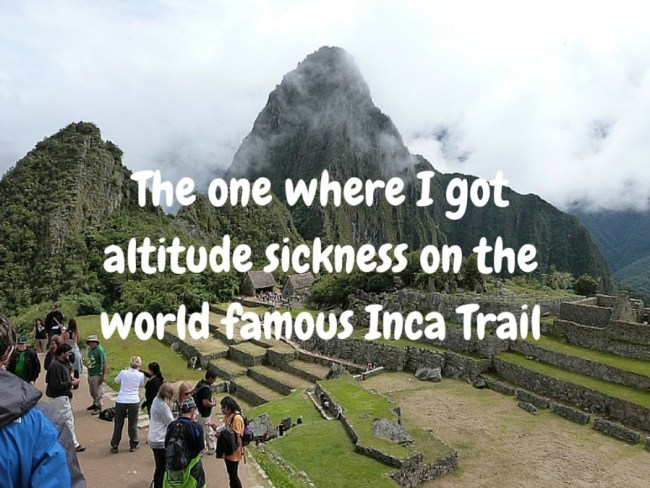 Getting altitude sickness on the world famous Inca Trail in Peru