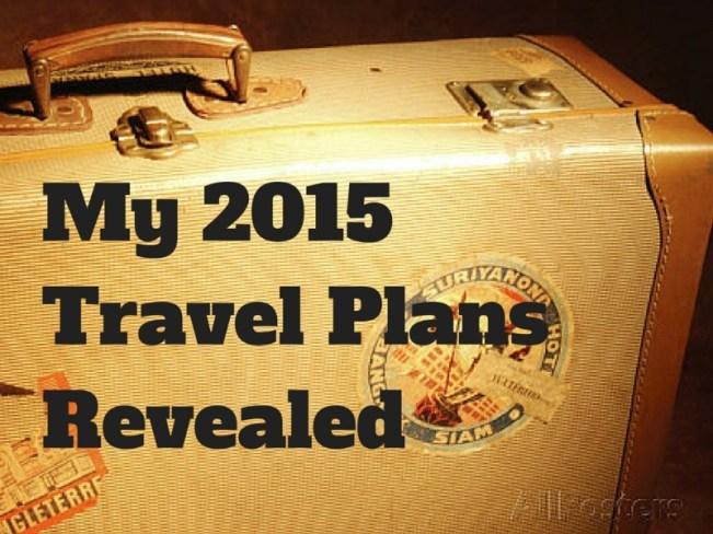My 2015 Travel Plans revealed